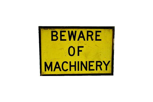 BEWARE OF MACHINERY